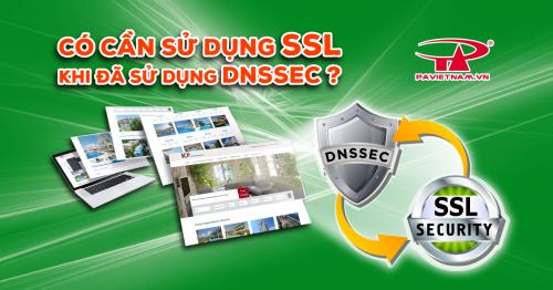 CÓ CẦN SỬ DỤNG SSL KHI ĐÃ SỬ DỤNG DNSSEC?