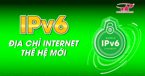 IPV6 - ĐỊA CHỈ INTERNET THẾ HỆ MỚI