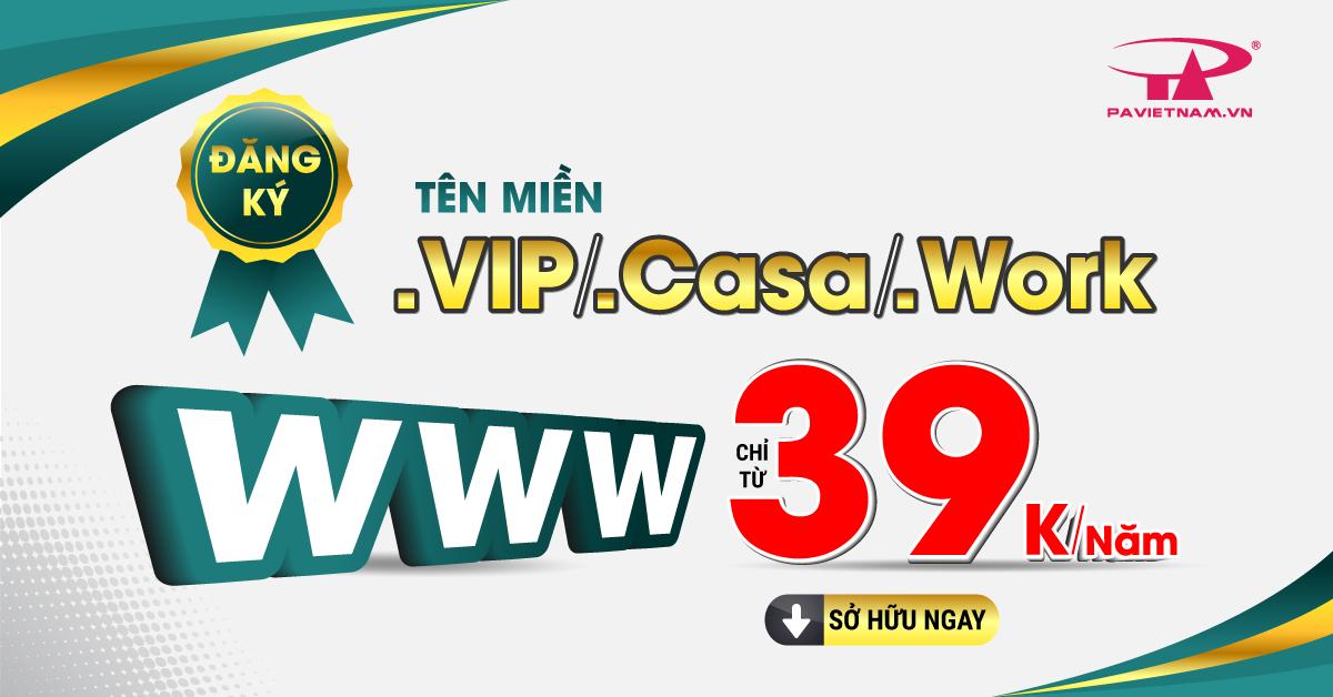 Sở hữu .WORK | .VIP | .CASA với giá đặc biệt, chỉ từ 39K/năm