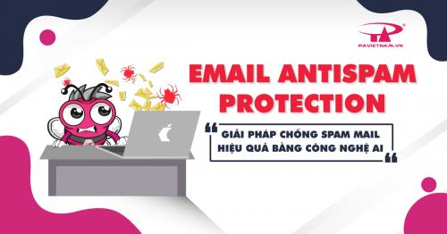 GIỚI THIỆU DỊCH VỤ MỚI - EMAIL ANTISPAM PROTECTION